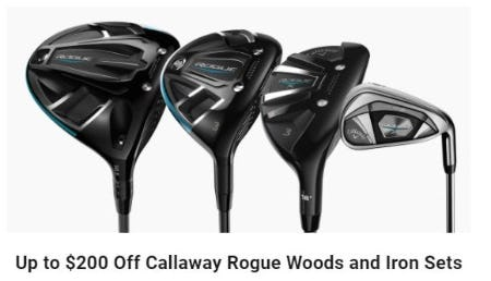 Up to $200 Off Callaway Rogue Woods and Iron Sets from Golf Galaxy