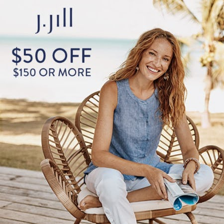 $50 off your Purchase of $150 or more from J.Jill