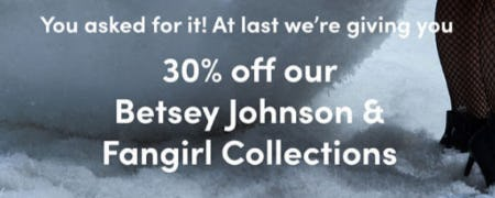 30% Off Our Betsey Johnson & Fangirl Collections