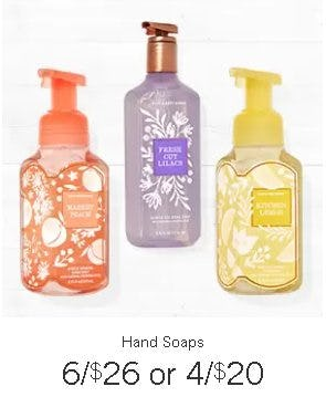 Hand Soaps 6 for $26 or 4 for $20 from Bath & Body Works