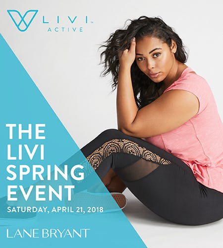 APRIL 21 THE LIVI SPRING EVENT: LIVI ACTIVE BUY ONE. GET ONE. FREE from Lane Bryant