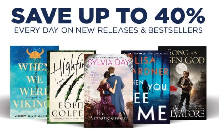 Save Up to 40% Every Day on New Releases & Bestsellers