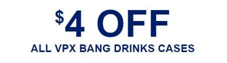 $4 Off All VPX Bang Drinks Cases