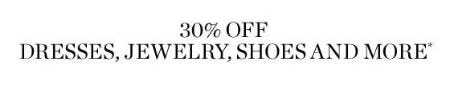 30% Off Dresses, Jewelry, Shoes & More