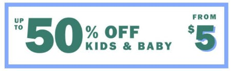 Up to 50% Off Kids & Baby