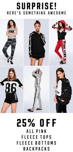 25% Off All PINK Fleece Tops, Fleece Bottoms, & Backpacks from Victoria's Secret