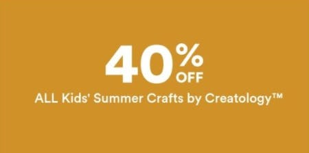 40% Off All Kids' Summer Crafts by Creatology from Michaels