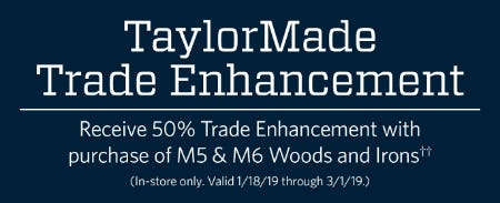 Receive 50% Trade Enhancement with Purchase of M5 & M6 Woods and Irons from Golf Galaxy