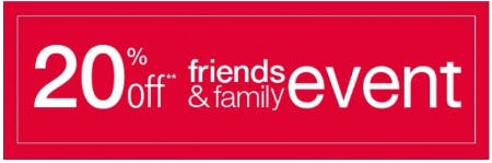Friends & Family Event 20% Off