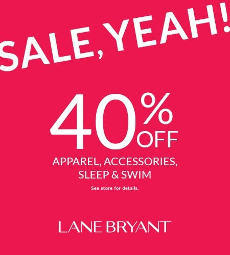 40% OFF APPAREL, ACCESSORIES, SLEEP, SWIM & SHOES* from Lane Bryant