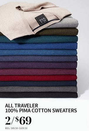 All Traveler 100% Pima Cotton Sweaters 2 for $69