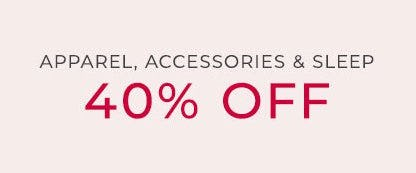 40% Off Apparel, Accessories & Sleep