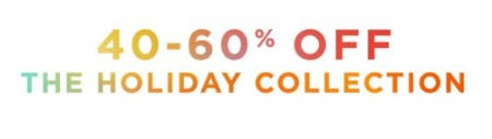 40 - 60% Off The Holiday Collection
