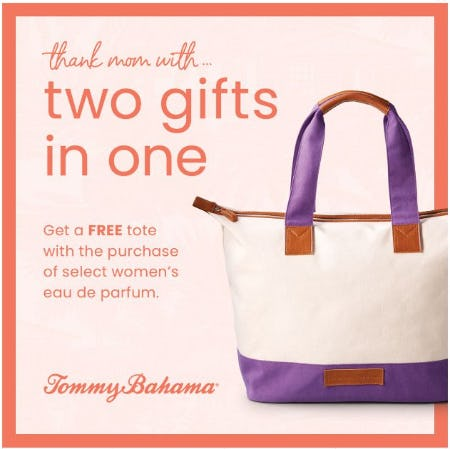 thank mom with... TWO GIFTS IN ONE from Tommy Bahama