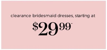 Clearance Bridesmaid Dresses, Starting at $29.99