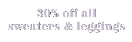 30% Off All Sweaters & Leggings