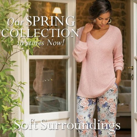 Shop our Spring Collection! In Stores Now! from Soft Surroundings