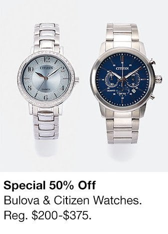 50% Off Bulova & Citizen Watches