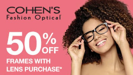 50% OFF FRAMES WITH LENS PURCHASE* from Cohen's Fashion Optical
