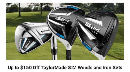 Up to $150 Off TaylorMade SIM Woods and Iron Sets