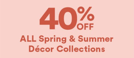40% All Spring & Summer Decor Collections
