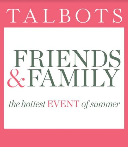 FRIENDS & FAMILY EVENT from Talbots Woman