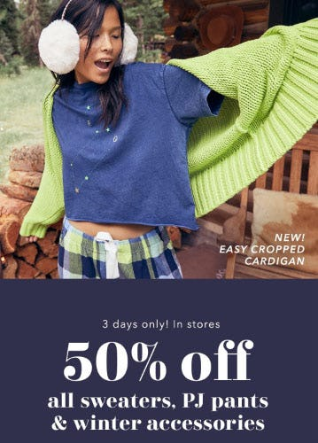 50% Off All Sweaters, PJ Pants & Winter Accessories
