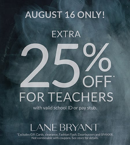 ONE DAY ONLY! TEACHERS TAKE AN EXTRA 25% IN-STORE ONLY from Lane Bryant