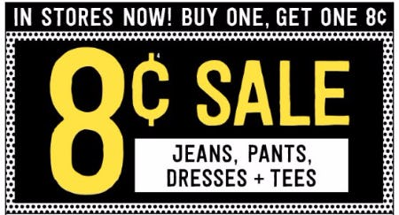 Buy One, Get One 8 Cent Sale Jeans, Pants, Dresses & Tees