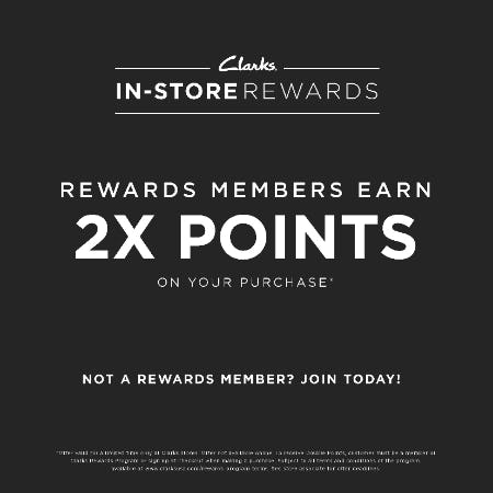 EARN 2X POINTS ON YOUR PURCHASE! SPEND $100 GET A $20 REWARD! from Clarks