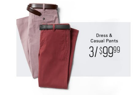 Dress & Casual Pants 3 for $99.99