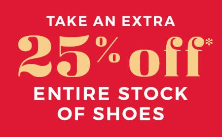 Take an Extra 25% Off on Our Entire Stock of Shoes