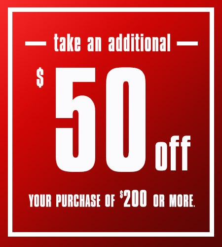 Take $50 off $200 or more!