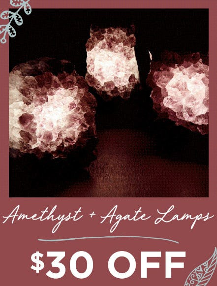 $30 Off Amethyst & Agate Lamps