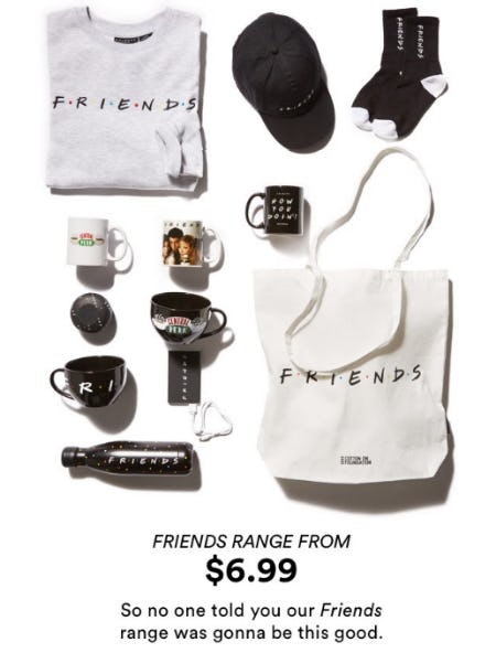 Friends Range From $6.99 from Cotton On