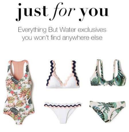 Shop Our Exclusive Styles from Everything But Water