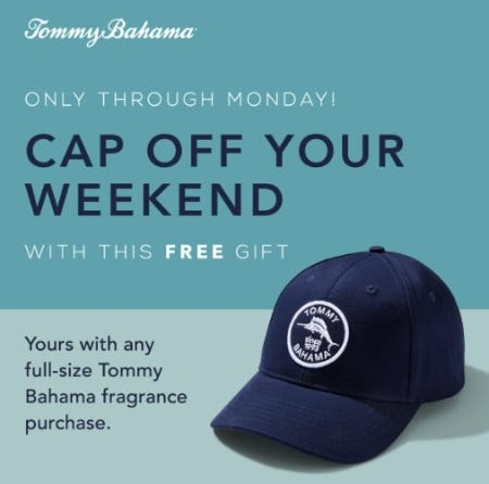 CAP OFF YOUR WEEKEND With this free gift with purchase from Tommy Bahama