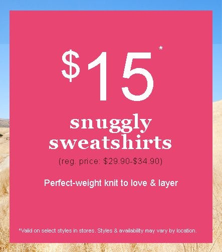 $15 Snuggly Sweatshirts