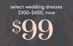 Select Wedding Dresses $300-$600, Now $99 from David's Bridal
