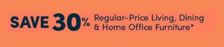 30% Off Regular-Price Living, Dining & Home Office Furniture from Cost Plus World Market