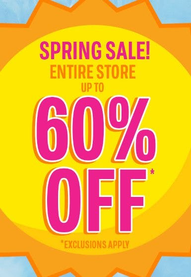 Spring Sale: Entire Store up to 60% Off