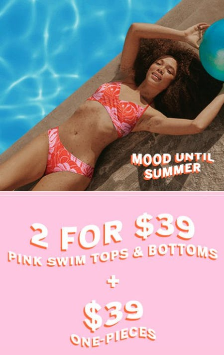 2 for $39 PINK Swim Tops & Bottoms + $39 One-Pieces