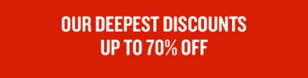 Up to 70% Off Our Deepest Discounts