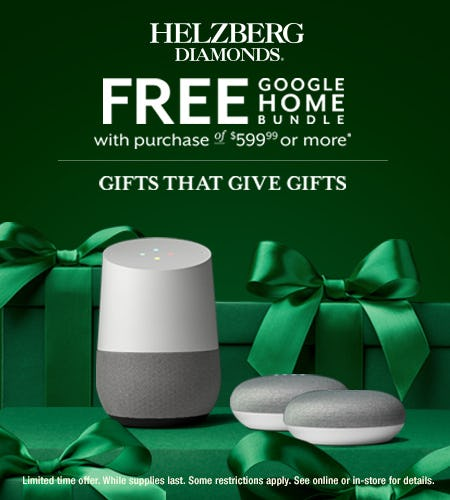 FREE Google Home bundle with purchase of $599.99 or more from Helzberg Diamonds