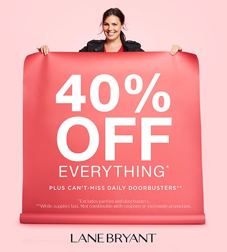 40% OFF EVERYTHING* + CAN'T-MISS DAILY DOORBUSTERS