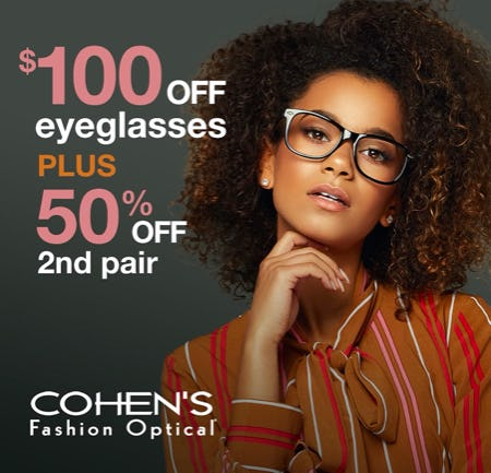 $100 OFF EYEGLASSES PLUS 50% OFF 2ND PAIR* from Cohen's Fashion Optical
