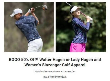 BOGO 50% Off Walter Hagen or Lady Hagen and Women's Slazenger Golf Apparel
