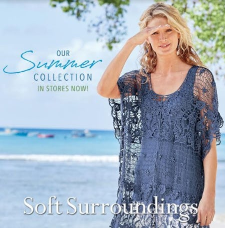 Shop our Summer Collection! In Stores Now! from Soft Surroundings