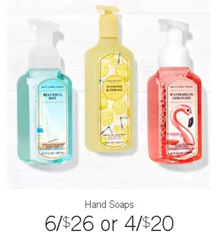 Hand Soaps 6 for $26 or 4 for 20 from Bath & Body Works