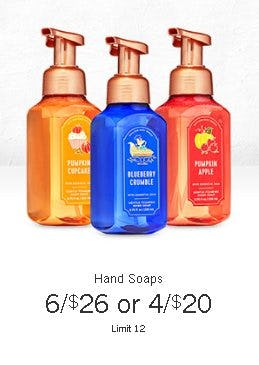 Hand Soaps 6 for $26 or 4 for $20 from Bath & Body Works/White Barn